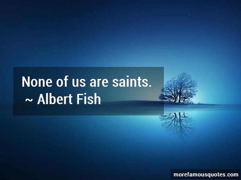 Albert Fish Quotes: None of us are saints