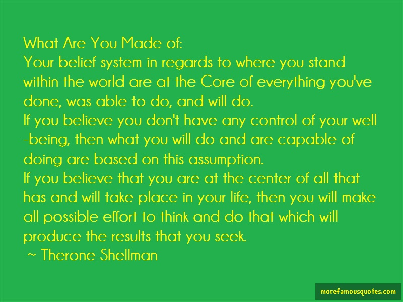 Therone Shellman Quotes: What are you made of your belief system
