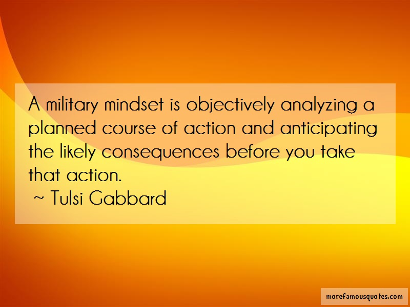 Tulsi Gabbard Quotes: A military mindset is objectively