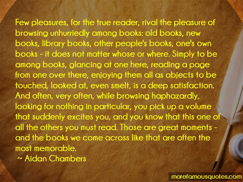 Aidan Chambers Quotes: Few pleasures for the true reader rival