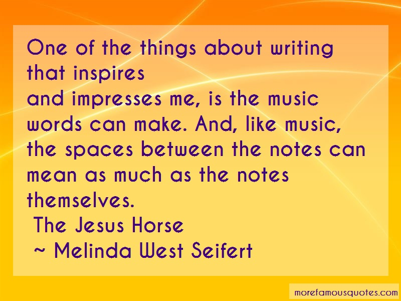 Melinda West Seifert Quotes: One Of The Things About Writing That