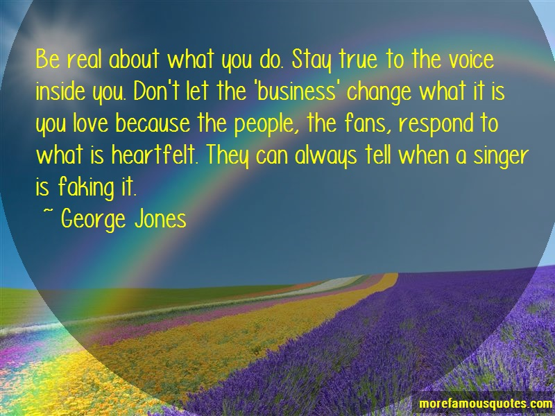 George Jones Quotes: Be Real About What You Do Stay True To