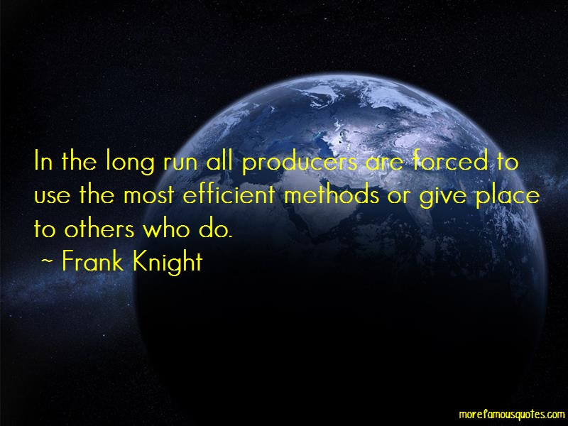 Frank Knight Quotes: In the long run all producers are forced