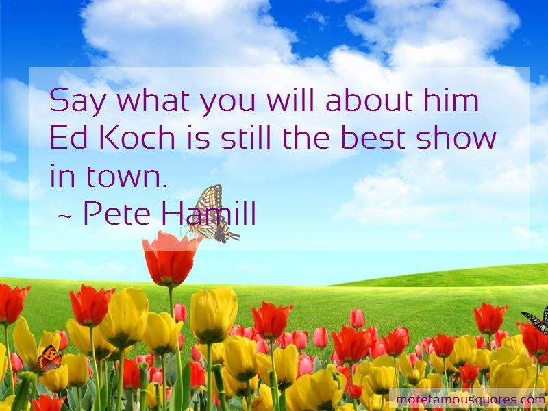 Pete Hamill Quotes: Say What You Will About Him Ed Koch Is