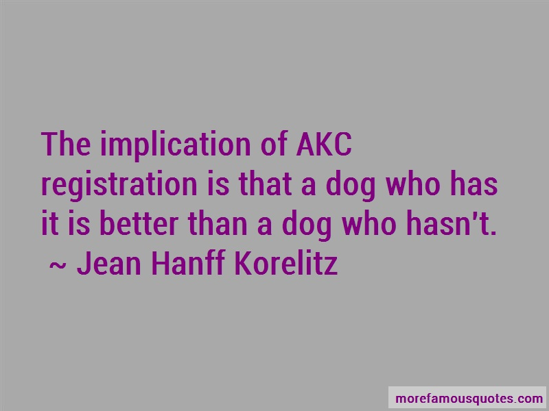 Jean Hanff Korelitz Quotes: The implication of akc registration is