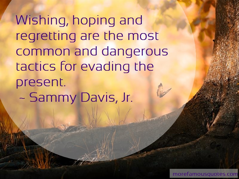 Sammy Davis, Jr. Quotes: Wishing hoping and regretting are the