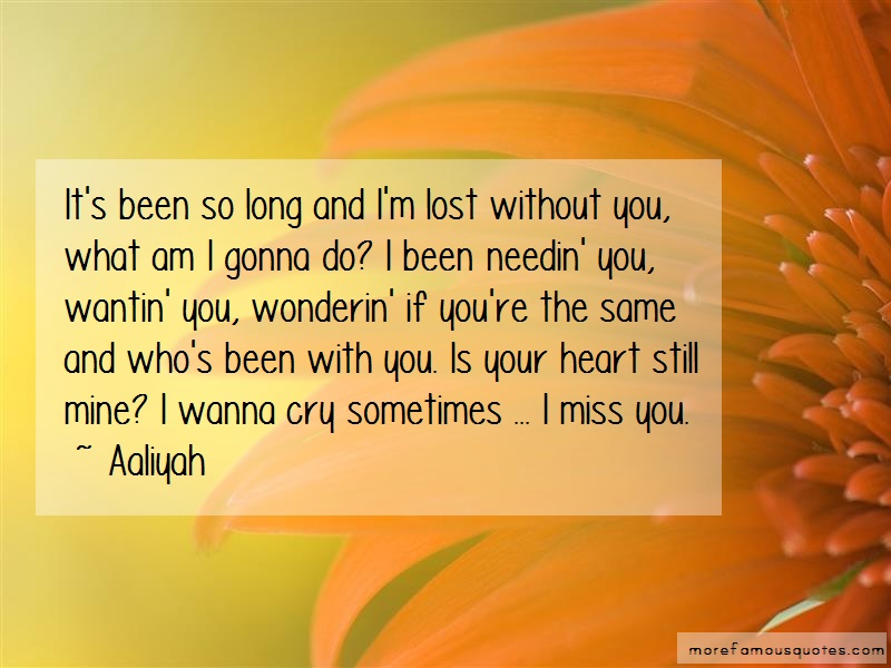 Aaliyah Quotes: Its been so long and im lost without you