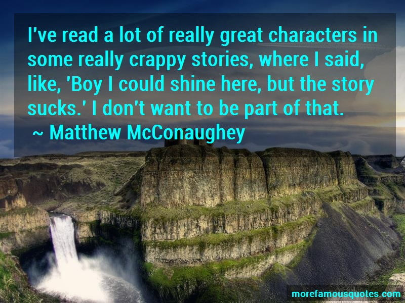 Matthew McConaughey Quotes: Ive Read A Lot Of Really Great