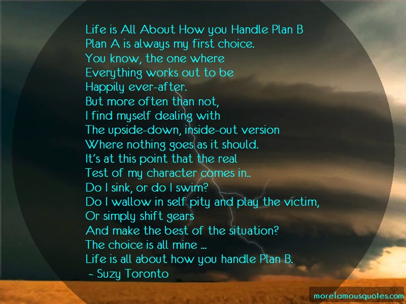 Suzy Toronto Quotes: Life Is All About How You Handle Plan