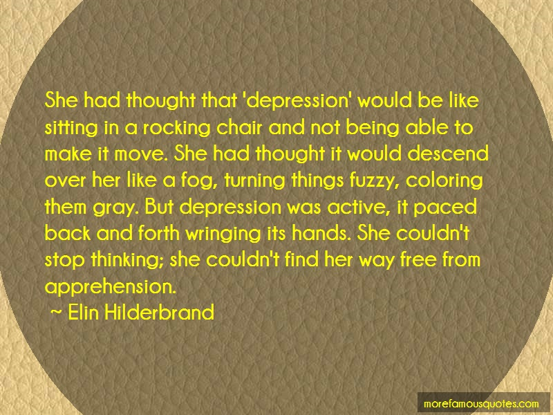 Elin Hilderbrand Quotes: She Had Thought That Depression Would Be