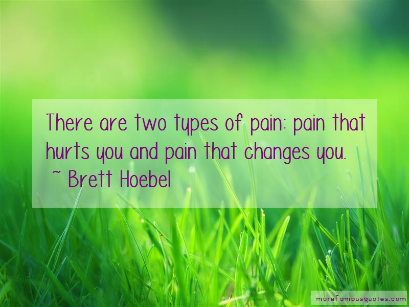 Brett Hoebel Quotes: There Are Two Types Of Pain Pain That