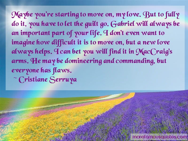 Cristiane Serruya Quotes: Maybe Youre Starting To Move On My Love