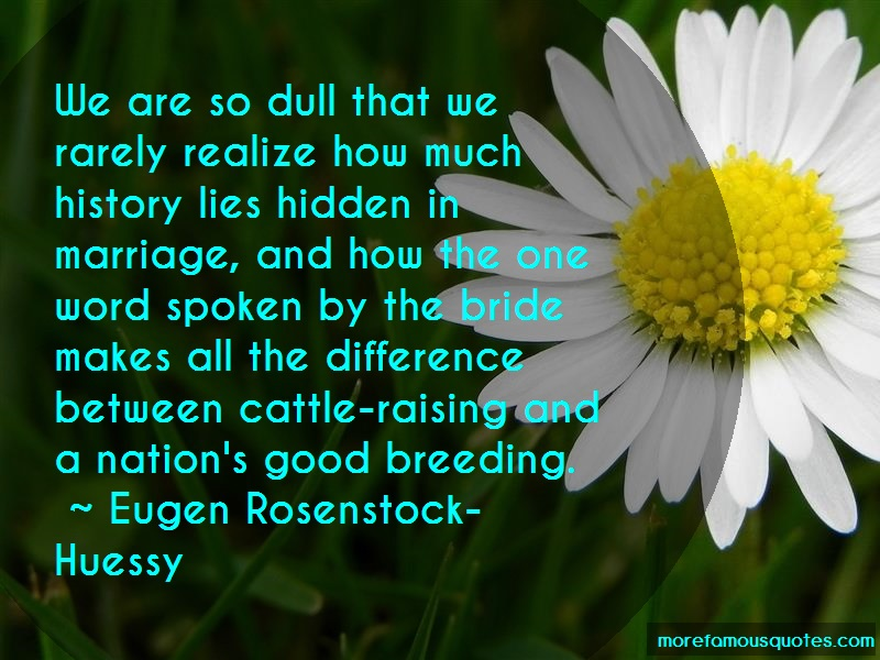 Eugen Rosenstock-Huessy Quotes: We are so dull that we rarely realize