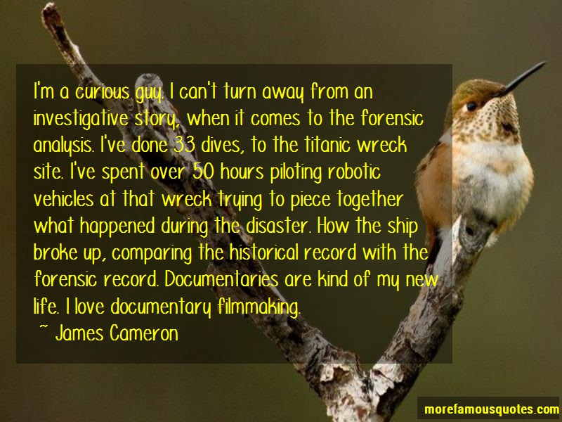 James Cameron Quotes: Im A Curious Guy I Cant Turn Away From