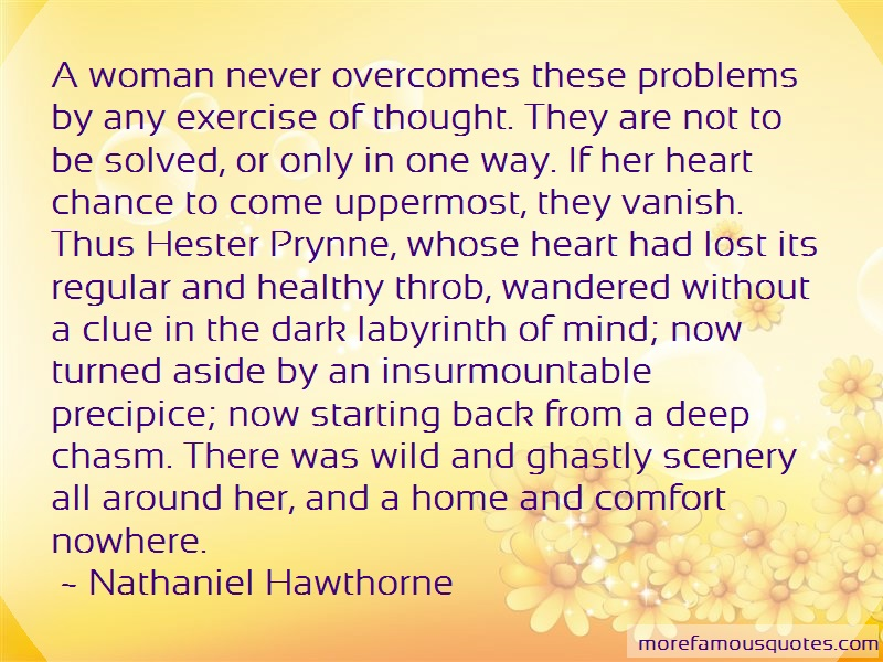 Nathaniel Hawthorne Quotes: A Woman Never Overcomes These Problems