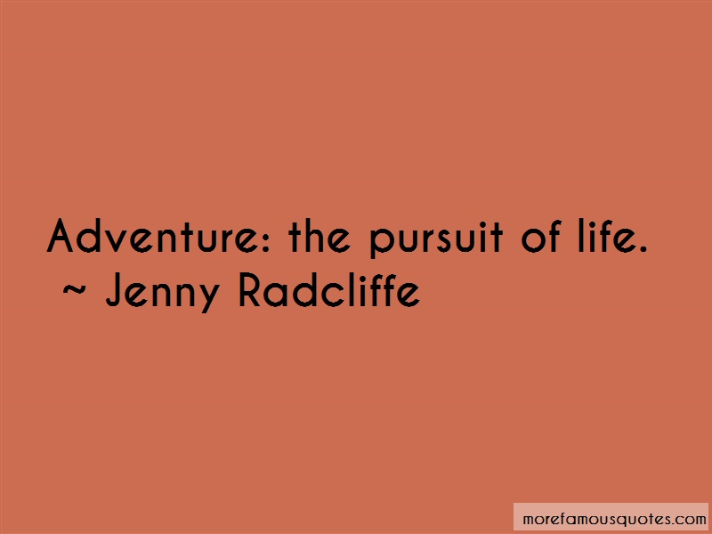 Jenny Radcliffe Quotes: Adventure The Pursuit Of Life