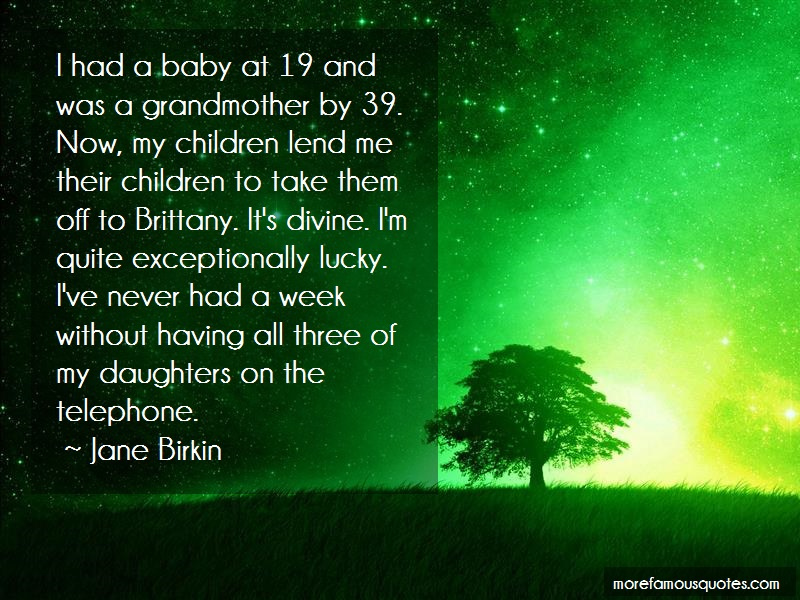 Jane Birkin Quotes: I had a baby at 19 and was a grandmother