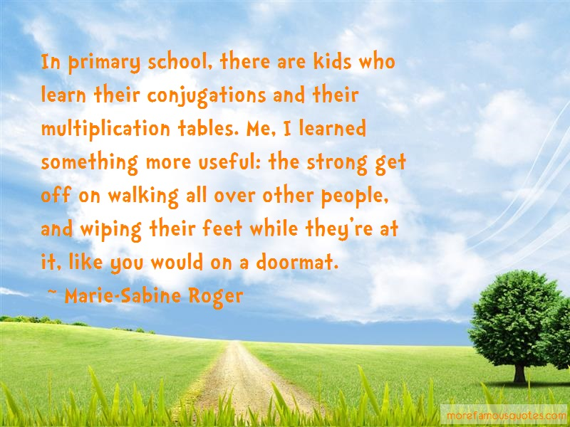Marie-Sabine Roger Quotes: In primary school there are kids who
