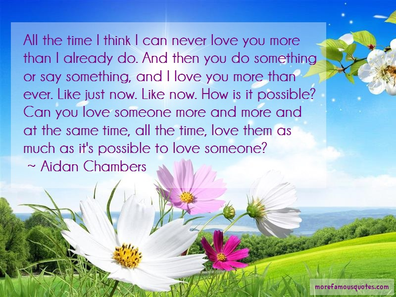 Aidan Chambers Quotes: All the time i think i can never love