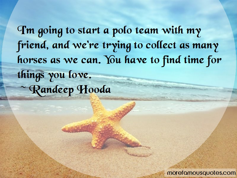 Randeep Hooda Quotes: Im Going To Start A Polo Team With My