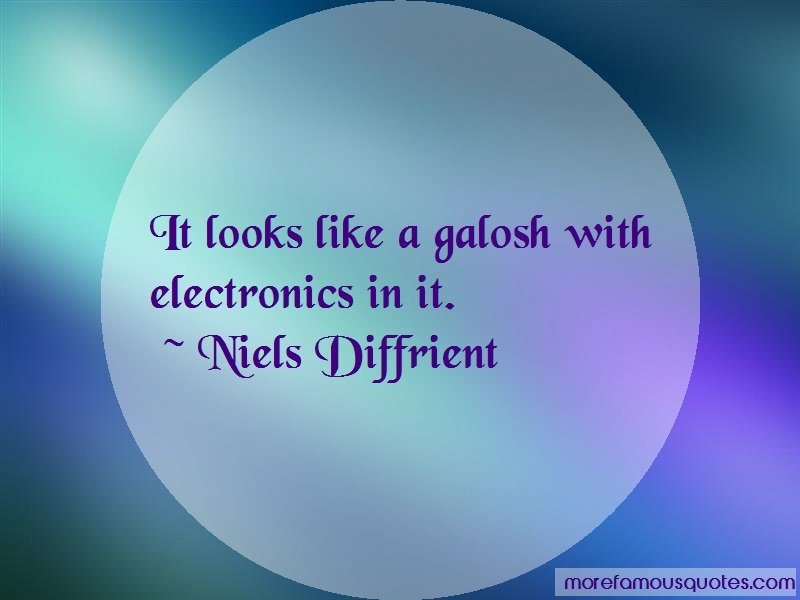 Niels Diffrient Quotes: It looks like a galosh with electronics