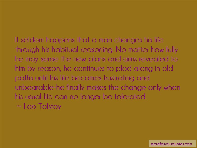 Leo Tolstoy Quotes: It Seldom Happens That A Man Changes His