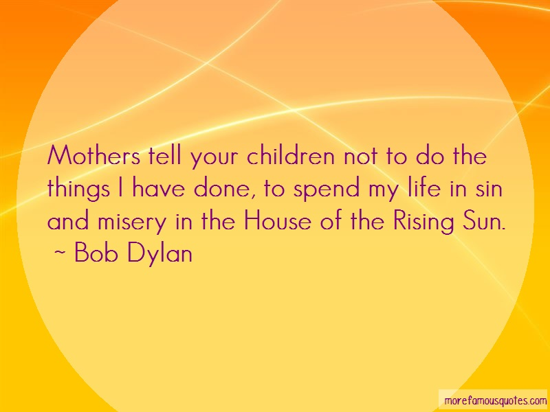 Bob Dylan Quotes: Mothers tell your children not to do the