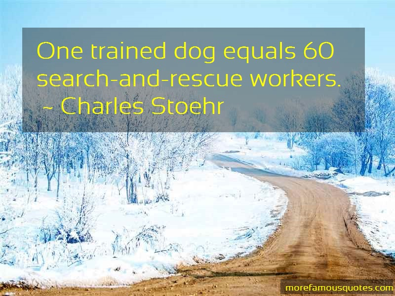 Charles Stoehr Quotes: One Trained Dog Equals 60 Search And