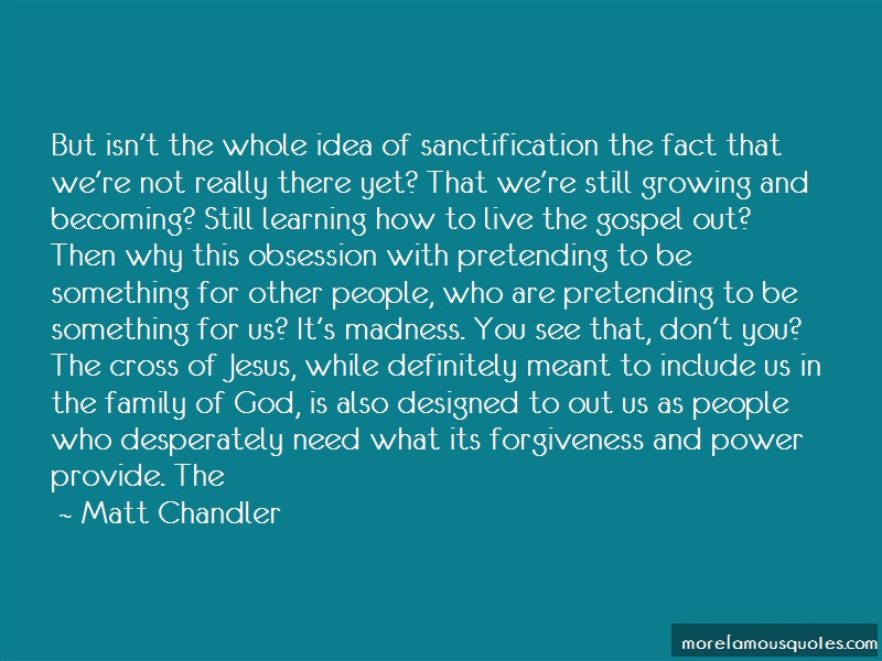 Matt Chandler Quotes: But Isnt The Whole Idea Of
