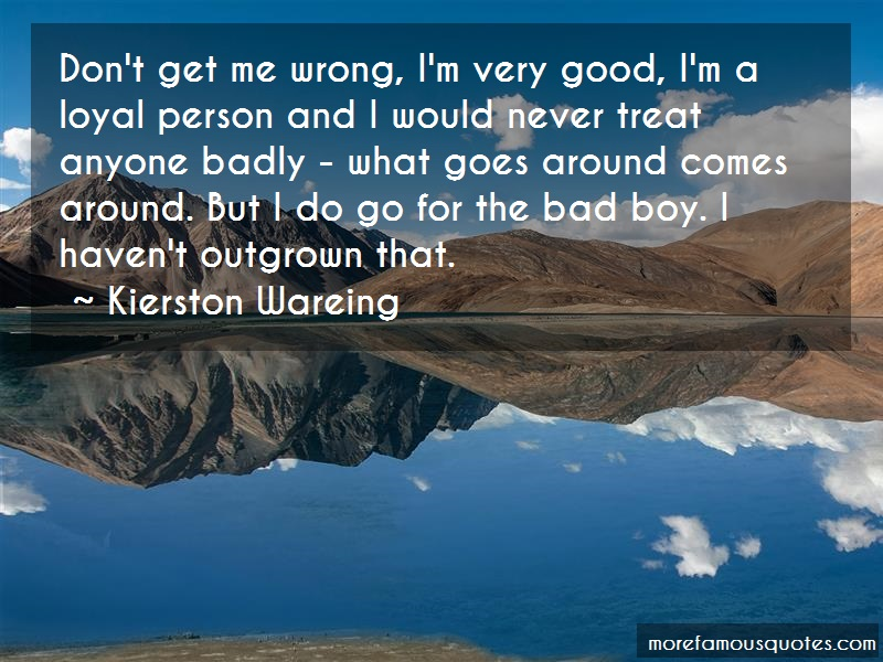 Kierston Wareing Quotes: Dont Get Me Wrong Im Very Good Im A