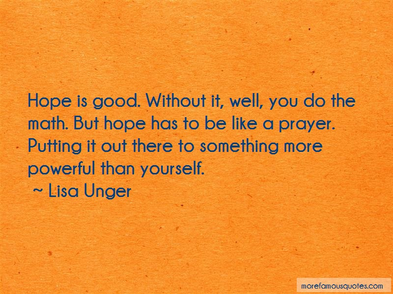 Lisa Unger Quotes: Hope Is Good Without It Well You Do The