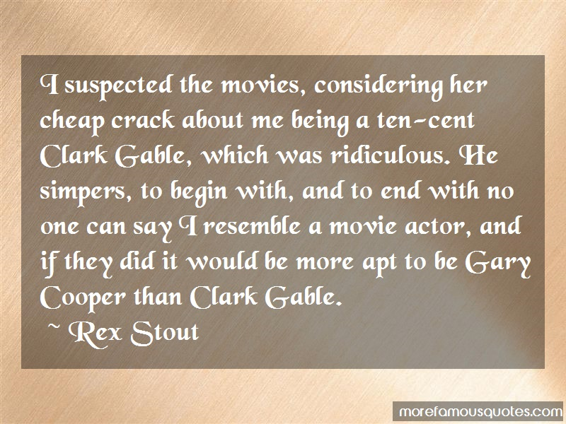 Rex Stout Quotes: I Suspected The Movies Considering Her