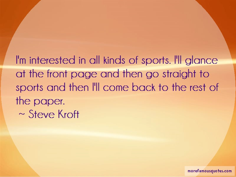 Steve Kroft Quotes: Im interested in all kinds of sports ill