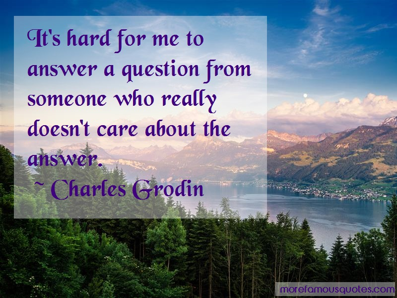 Charles Grodin Quotes: Its hard for me to answer a question