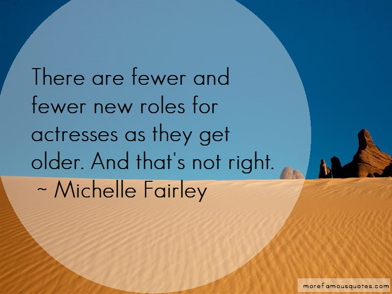 Michelle Fairley Quotes: There Are Fewer And Fewer New Roles For