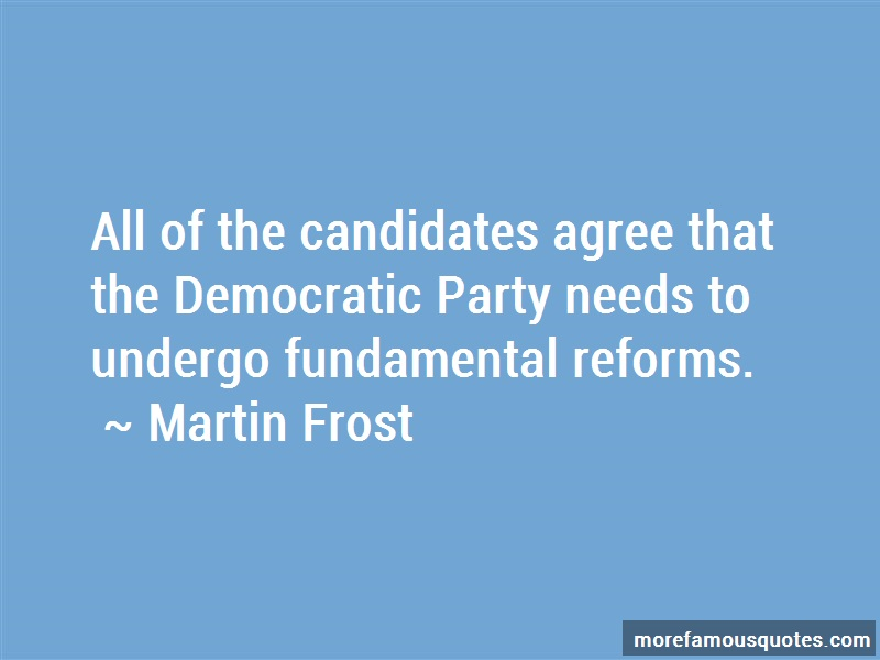 Martin Frost Quotes: All Of The Candidates Agree That The