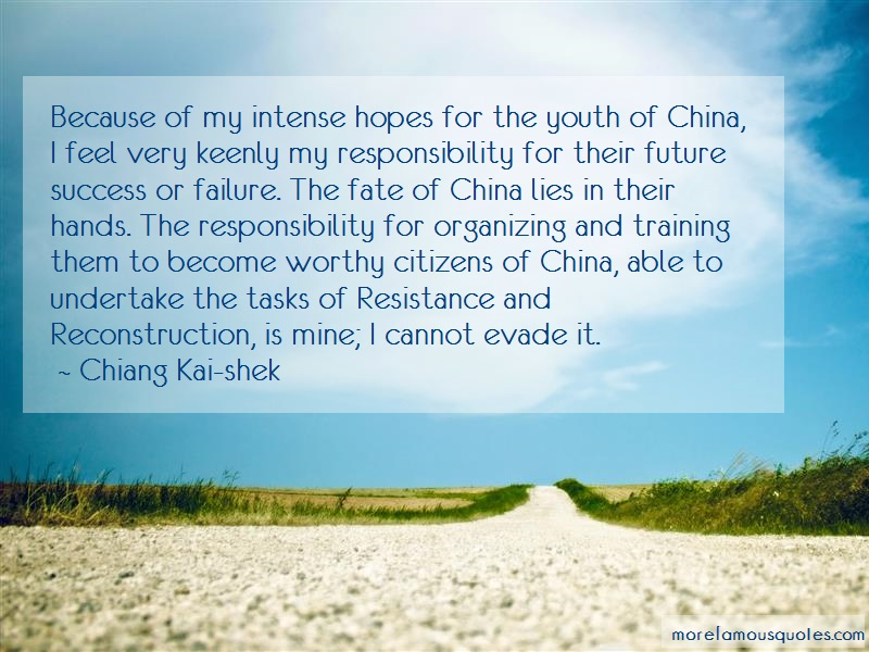 Chiang Kai-shek Quotes: Because Of My Intense Hopes For The