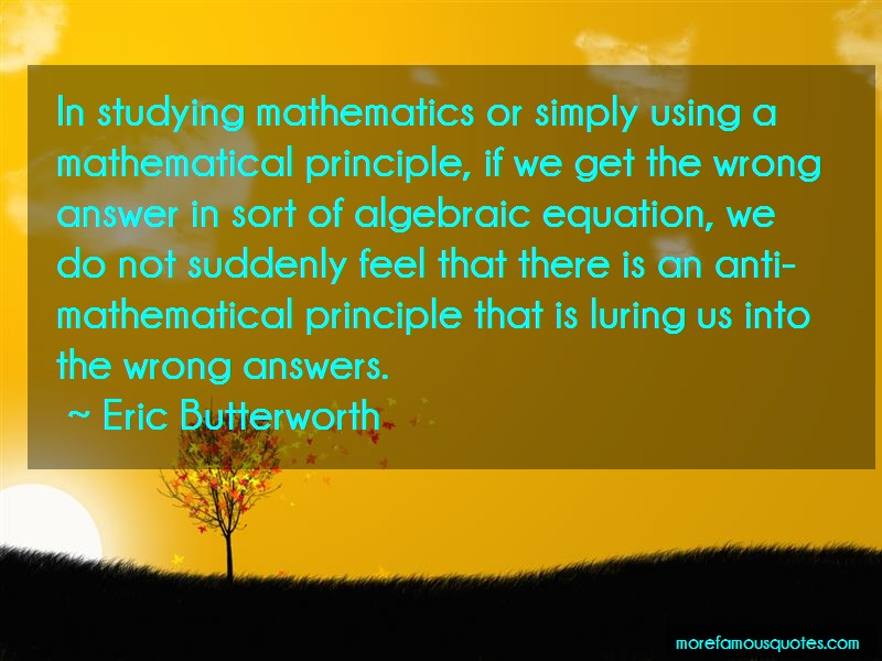 Eric Butterworth Quotes: In studying mathematics or simply using