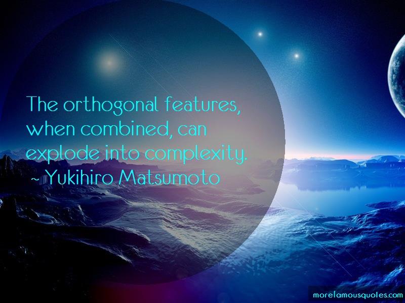 Yukihiro Matsumoto Quotes: The orthogonal features when combined